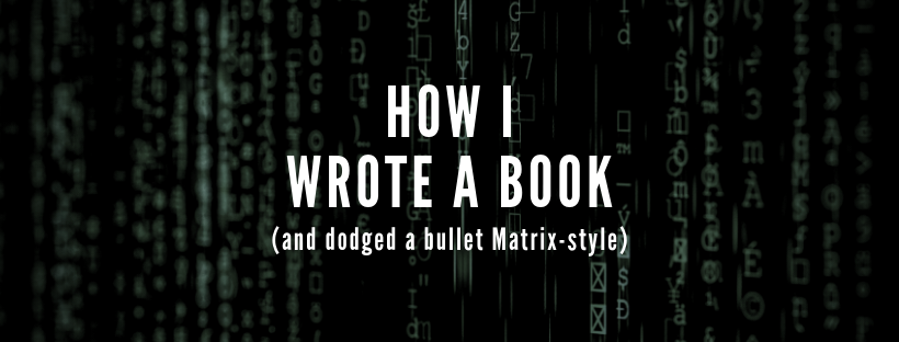 Here's How I Wrote & Self-published a Book in Two Months (and dodged a major bullet Matrix-style)