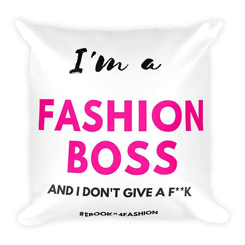I'm a Fashion Boss (And I Don't Give a F**K) - Square Pillow