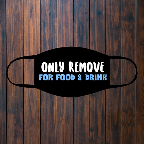 Only Remove For Food And Drink Facemask