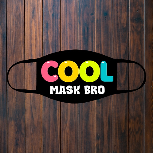 Cool Mask Bro Facemask