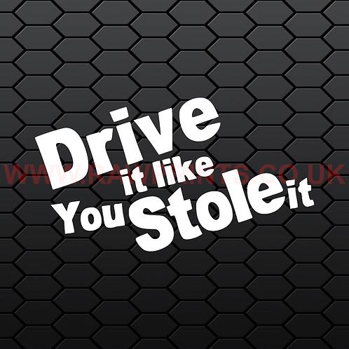 Drive It Like You Stole It Sticker