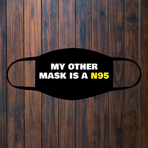 My Other Mask Is A N95 Facemask