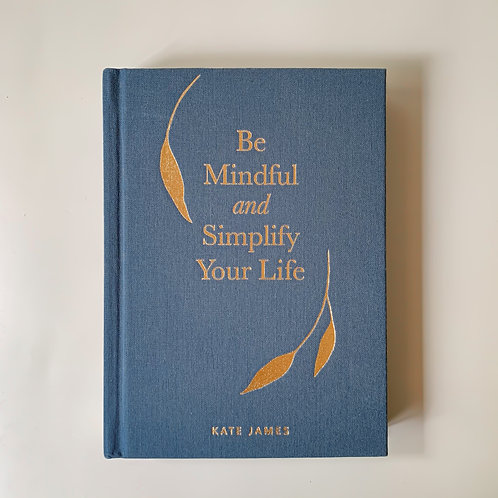 Be Mindful and Simplify Your Life