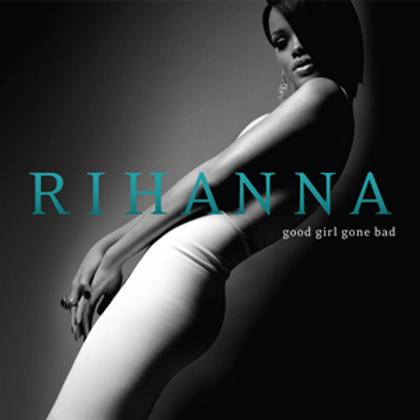 Good Girl Gone Bad - Rihanna