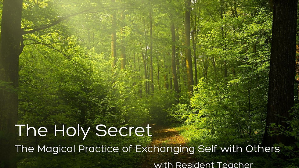 Aug 11 The Holy Secret: The Magical Practice of Exchanging Self with Others