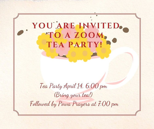 April 14th 6pm Zoom Tea Party