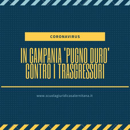 CORONAVIRUS: LA CAMPANIA ADOTTA IL 'PUGNO DURO' CONTRO I TRASGRESSORI (ord. n. 15 del 13.03.2020)