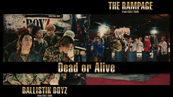 THE RAMPAGE from EXILE TRIBE vs BALLISTIK BOYZ from EXILE TRIBE / Dead or Alive