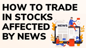 How to Trade in Stocks affected by News