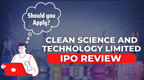 Clean Science And Technology Limited IPO- Should you Apply?