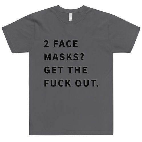 2 FACE MASKS? GET THE FUCK OUT.