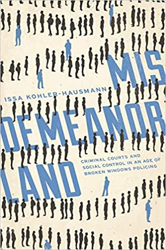 Misdemeanorland: Criminal Courts and Social Control