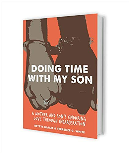 Doing Time with my Son: A Mother and Son's Enduring Love Through Incarceration