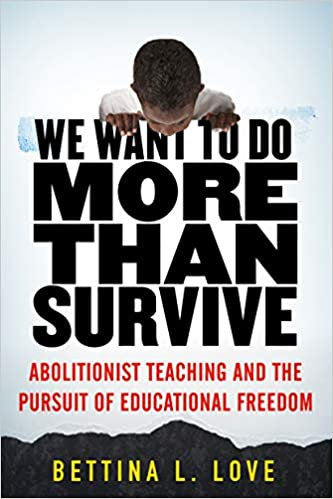 We Want to Do More Than Survive Abolitionist Teaching & the Pursuit of Education