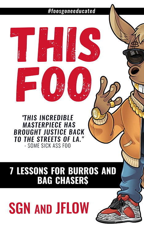 This Foo: 7 Lessons for Burros & Bag Chaser$ by Angel SGN Romero & Jesus JFLOW