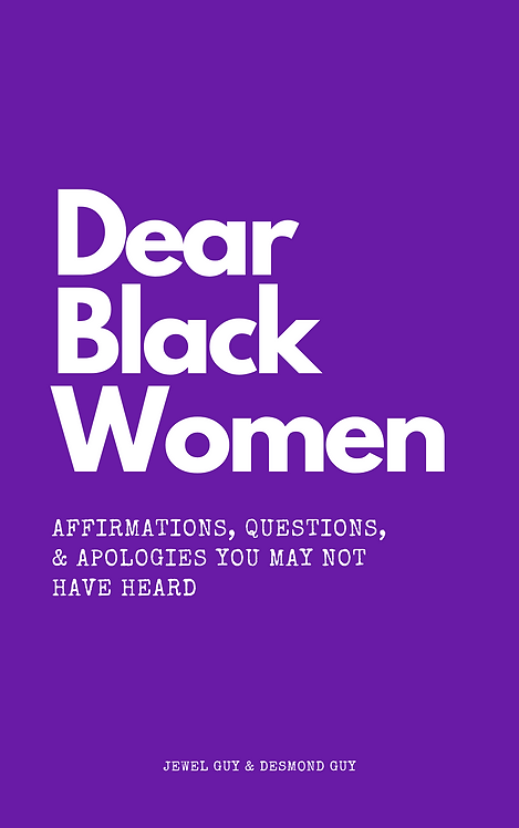 Dear Black Women: Affirmations, Questions, and Apologies You May Not Have Heard