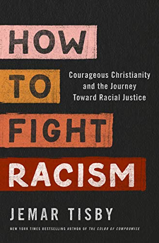 How to Fight Racism Courageous Christianity & the Journey Toward Racial Justice