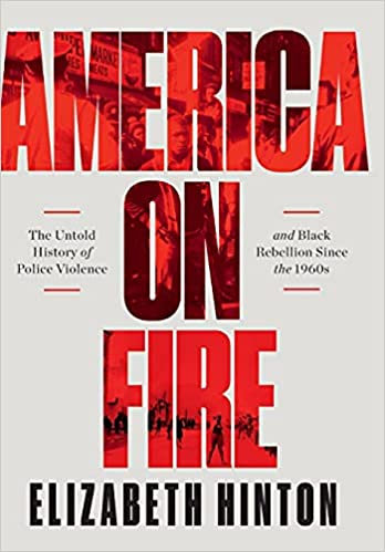America on Fire The Untold History of Police Violence & Black Rebellion