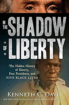 In the Shadow of Liberty: The Hidden History of Slavery, Four Presidents, and Fi