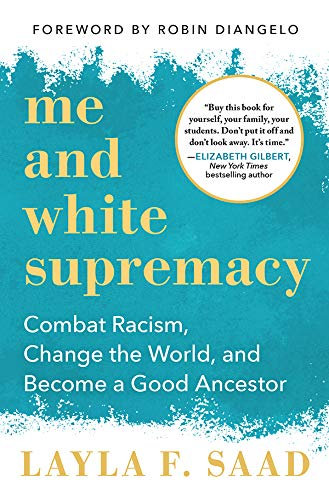 Me and White Supremacy: Combat Racism, Change the World & Become a Good Ancestor