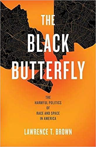 The Black Butterfly: The Harmful Politics of Race and Space in America