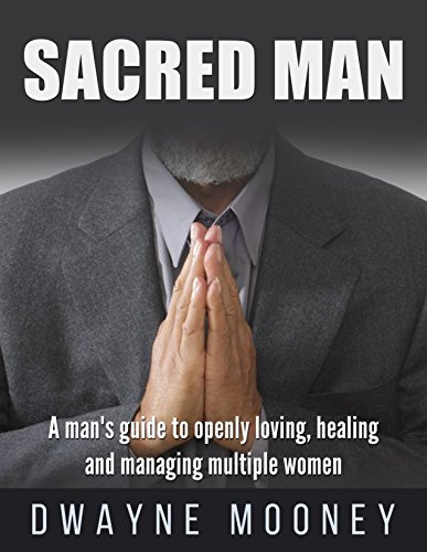 Sacred Man: A man's guide to successful Polyamory Relationships