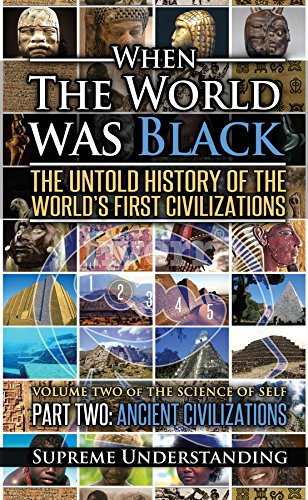 When the World was Black Part Two: Ancient Civilizations