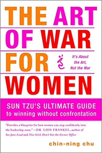 The Art of War for Women Sun Tzus Ultimate Guide to Winning Without Confrontatio