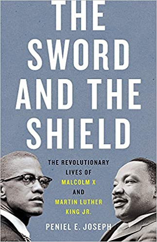 The Sword & the Shield The Revolutionary Lives of Malcolm X & Martin Luther King