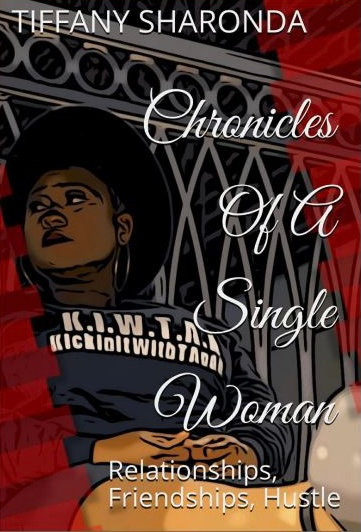 Chronicles of a Single Woman: Relationships, Friendships, Hustle