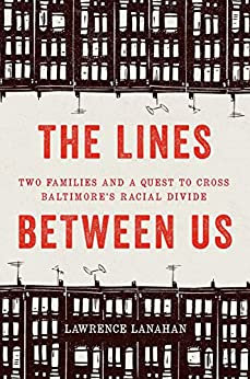 The Lines Between Us Two Families and a Quest to Cross Baltimores Racial Dividiv