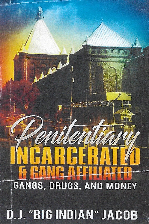 Penitentiary Incarcerated & Gang Affiliated Gangs, Drugs, and Money