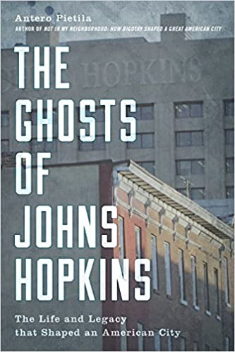 The Ghosts of Johns Hopkins: The Life and Legacy that Shaped an American City