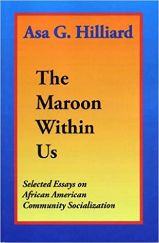 The Maroon Within Us Selected Essays on African American Community Socialization