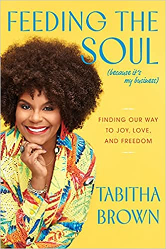 Feeding the Soul (Because It's My Business): Finding Our Way to Joy, Love...