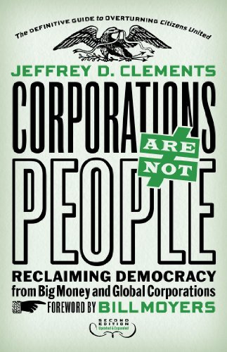 Corporations Are Not People: Reclaiming Democracy from Big Money and Global Corp