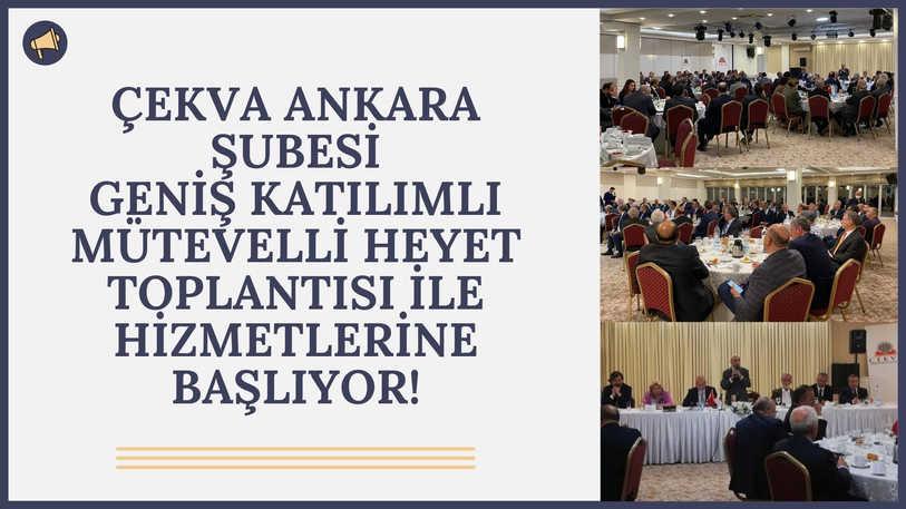 ÇEKVA ANKARA ŞUBESİ GENİŞ KATILIMLI MÜTEVELLİ HEYET TOPLANTISI İLE HİZMETLERİNE BAŞLIYOR!