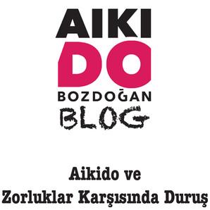 AIKIDO ve ZORLUKLAR KARŞISINDA DURUŞ