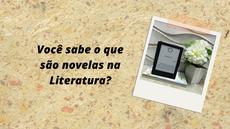 Entenda o que são as novelas na Literatura
