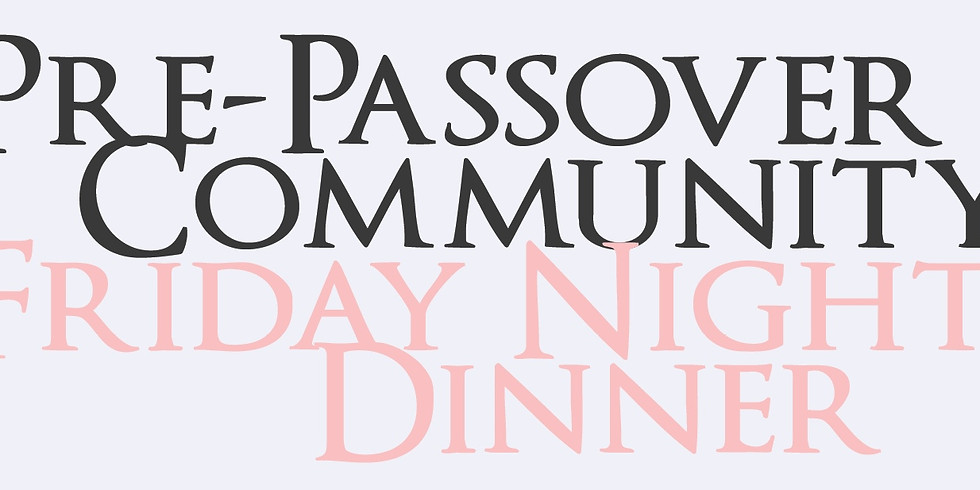 Pre-Passover Community Friday Night Dinner