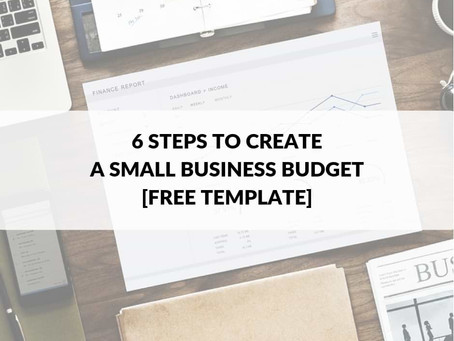 6 Steps to Create a Small Business Budget + Free Template