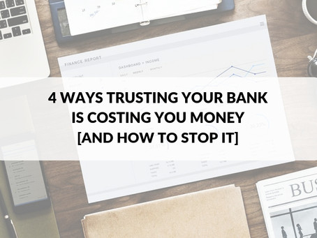 4 Ways Trusting Your Bank is Costing You Money