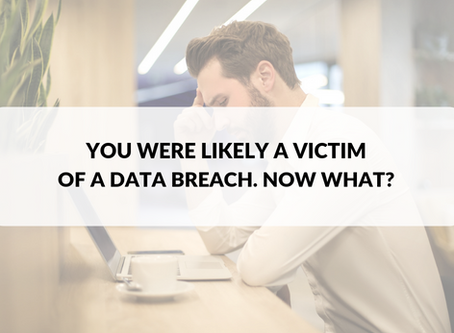 You were likely a victim of a data breach. Now what?