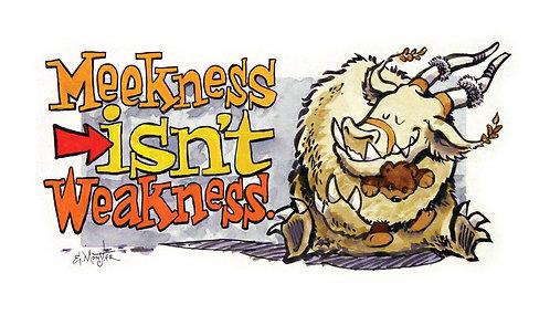 Meakness Isn't Weakness