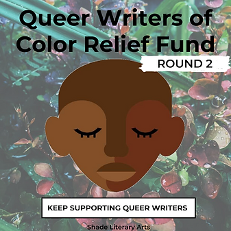 Queer Writers of Color Relief Fund Round