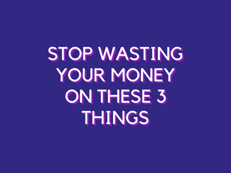 Three Things To Stop Wasting Money On