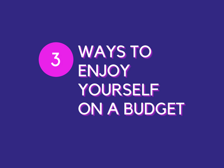 How to Enjoy Yourself on a Budget