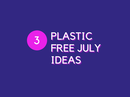 Our Plastic Free July Ideas