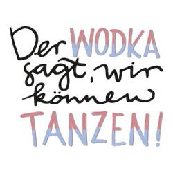 Der Wodka sagt wir können tanzen