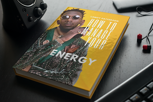 How to manage your energy By: Lamoy Patterson